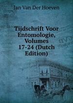 Tijdschrift Voor Entomologie, Volumes 17-24 (Dutch Edition)