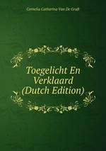 Toegelicht En Verklaard (Dutch Edition)