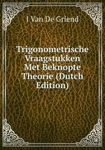 Trigonometrische Vraagstukken Met Beknopte Theorie (Dutch Edition)