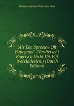 """Als Een Spreeuw Oft Papegaay"". (Verdietscht Engelsch Dicht Uit Vijf Werelddeelen.) (Dutch Edition)"