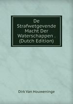 De Strafwetgevende Macht Der Waterschappen . (Dutch Edition)