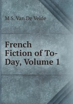 French Fiction of To-Day, Volume 1