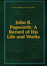 John B. Papworth: A Record of His Life and Works