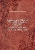 Paedagogische Bibliothek Van Het Nederlandsch Onderwijzers-Genootschap: Aanwinsten April 1905 - Dec. 1907 (Dutch Edition)