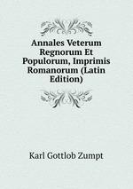 Annales Veterum Regnorum Et Populorum, Imprimis Romanorum (Latin Edition)