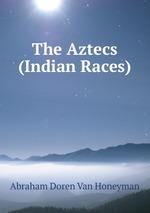 The Aztecs (Indian Races)