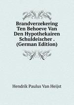 Brandverzekering Ten Behoeve Van Den Hypothekairen Schuldeischer . (German Edition)