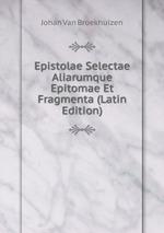 Epistolae Selectae Aliarumque Epitomae Et Fragmenta (Latin Edition)