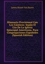 Himnario Provisional Con Los Cnticos: Segn El Uso De La Iglesia Episcopal Americana, Para Congregaciones Espaoles (Spanish Edition)