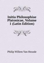 Initia Philosophiae Platonicae, Volume 1 (Latin Edition)
