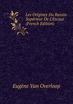 Les Origines Du Bassin Suprieur De L`Escaut (French Edition)