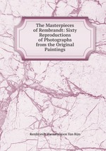 The Masterpieces of Rembrandt: Sixty Reproductions of Photographs from the Original Paintings