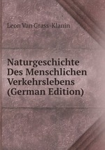 Naturgeschichte Des Menschlichen Verkehrslebens (German Edition)