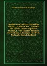 Studin En Critieken: Marcellus Emants, Willem Kloos, Frederik Van Eeden, Hlne Lapidoth-Swarth, L. Van Deyssel, Maurice Maeterlinck, Ada Negri, Friedrich Nietzsche (Dutch Edition)