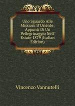 Uno Sguardo Alle Missioni D`Oriente: Appunti Di Un Pellegrinaggio Nell` Estate 1879 (Italian Edition)