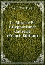Le Miracle Et L`Hypnotisme: Causerie (French Edition)