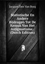 Statistische En Andere Bijdragen Tot De Kennis Van Het Astigmatisme . (Dutch Edition)