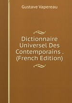 Dictionnaire Universel Des Contemporains . (French Edition)