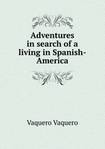 Adventures in search of a living in Spanish-America