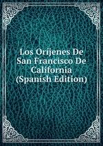 Los Orjenes De San Francisco De California (Spanish Edition)