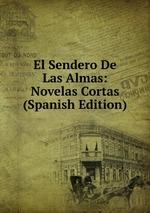El Sendero De Las Almas: Novelas Cortas (Spanish Edition)