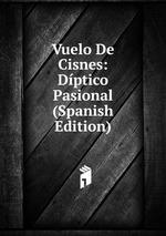 Vuelo De Cisnes: Dptico Pasional (Spanish Edition)