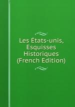Les tats-unis, Esquisses Historiques (French Edition)