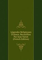 Lgendes Religieuses D`alsace, Recueillies Par Jean Variot (French Edition)