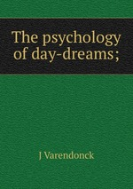 The psychology of day-dreams;