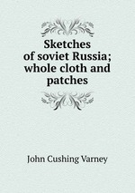 Sketches of soviet Russia; whole cloth and patches