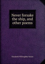 Never forsake the ship, and other poems