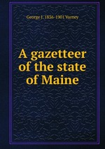 A gazetteer of the state of Maine