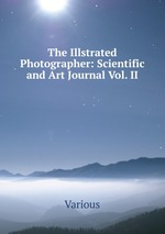 The Illstrated Photographer: Scientific and Art Journal Vol. II