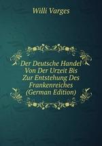 Der Deutsche Handel Von Der Urzeit Bis Zur Entstehung Des Frankenreiches (German Edition)
