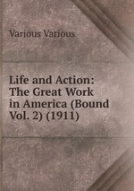 Life and Action: The Great Work in America (Bound Vol. 2) (1911)