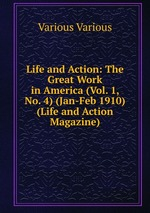 Life and Action: The Great Work in America (Vol. 1, No. 4) (Jan-Feb 1910) (Life and Action Magazine)