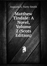 Matthew Tindale: A Novel, Volume 2 (Scots Edition)