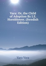 Vara: Or, the Child of Adoption By J.E. Hornblower. (Swedish Edition)