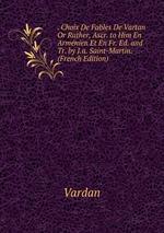 . Choix De Fables De Vartan Or Rather, Ascr. to Him En Armnien Et En Fr. Ed. and Tr. by J.a. Saint-Martin. (French Edition)