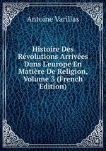 Histoire Des Rvolutions Arrives Dans L`europe En Matire De Religion, Volume 3 (French Edition)