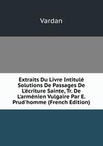 Extraits Du Livre Intitul Solutions De Passages De L`criture Sainte, Tr. De L`armnien Vulgaire Par E. Prud`homme (French Edition)