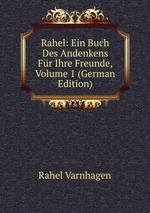Rahel: Ein Buch Des Andenkens Fr Ihre Freunde, Volume 1 (German Edition)