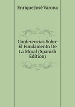 Conferencias Sobre El Fundamento De La Moral (Spanish Edition)