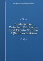 Briefwechsel Zwischen Varnhagen Und Rahel--, Volume 1 (German Edition)