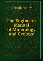 The Engineer`s Manual of Mineralogy and Geology
