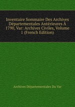 Inventaire Sommaire Des Archives Dpartementales Antrieures 1790, Var: Archives Civiles, Volume 1 (French Edition)
