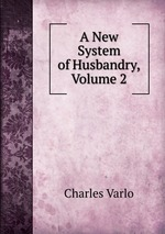 A New System of Husbandry, Volume 2
