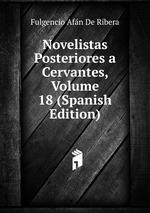 Novelistas Posteriores a Cervantes, Volume 18 (Spanish Edition)