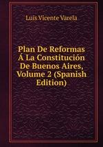 Plan De Reformas La Constitucin De Buenos Aires, Volume 2 (Spanish Edition)