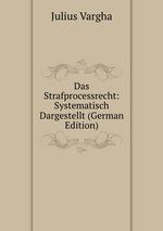 Das Strafprocessrecht: Systematisch Dargestellt (German Edition)